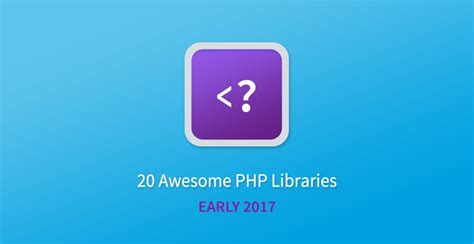 20 Awesome PHP Libraries For Early 2017 - Tutorialzine